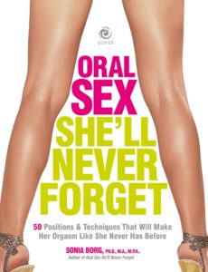 Oral Sex She'll Never Forget 50 Positions and Techniques That Will Make Her Orgasm Like She Never…
