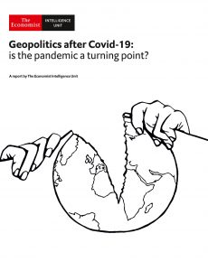 The Economist (Intelligence Unit) – Geopolitics after Covid-19 is the pandemic a turning point  (…