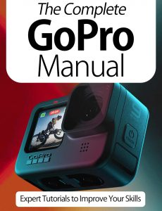The Complete GoPro Manual – Expert Tutorials To Improve Your Skills, 7th Edition October 2020