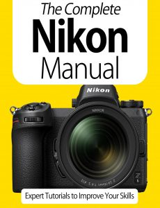 The Complete Nikon Manual – Expert Tutorials To Improve Your Skills, 7th Edition October 2020