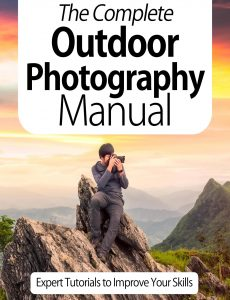 The Complete Outdoor Photography Manual – Expert Tutorials To Improve Your Skills, 7th Edition Oc…