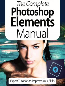 The Complete Photoshop Elements Manual – Expert Tutorials To Improve Your Skills, 4th Edition Oct…