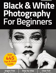 Black & White Photography For Beginners – 6th Edition, 2021