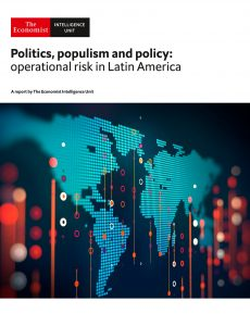 The Economist (Intelligence Unit) – Politics populism and policy operational risk in Latin Americ…