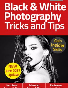 Black & White Photography Tricks And Tips – 6th Edition 2021
