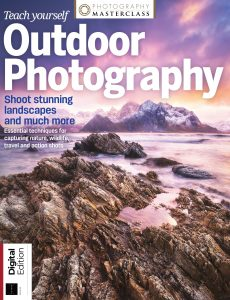 Teach Yourself Outdoor Photography – Issue 120 , 2021