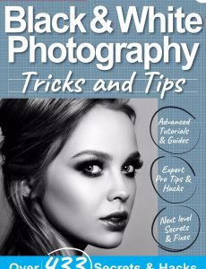 Black & White Photography Tricks And Tips – 7th Edition 2021